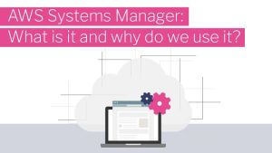 AWS Systems manager What is it and why do we use it?