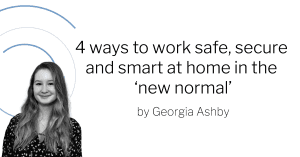 Banner reads 4 ways to work safe and smart at home in the new normal by Georgia Ashby, with image of Georgia