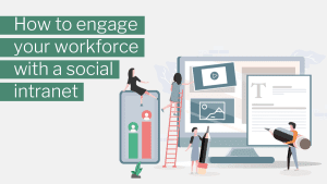 How to engage your workforce with a social intranet